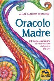 ORACOLO MADRE 30 carte sciamaniche di trasmutazione dall'ombra alla luce di Anael Carlotta Giunchedi