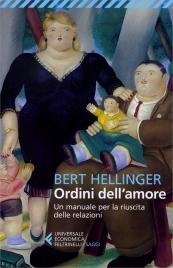 ORDINI DELL'AMORE Un manuale per la riuscita delle relazioni di Bert Hellinger