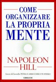 COME ORGANIZZARE LA PROPRIA MENTE di Napoleon Hill