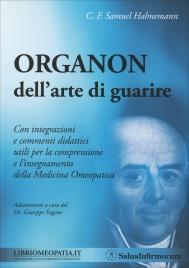 ORGANON DELL'ARTE DI GUARIRE Con integrazioni e commenti didattici utili per la comprensione e l'insegnamento della medicina omeopatica di C. F. Samuel Hahnemann