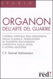 ORGANON DELL'ARTE DEL GUARIRE L'opera capitale dell'Omeopatia di C. F. Samuel Hahnemann