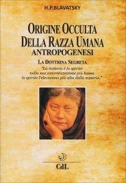 ORIGINE OCCULTA DELLA RAZZA UMANA - ANTROPOGENESI La materia è lo spirito nella sua concretizzazione più bassa, lo spirito l'elevazione più alta della materia di Helena Petrovna Blavatsky