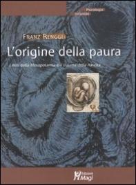 L'ORIGINE DELLA PAURA I miti della Mesopotamia e il trauma della nascita di Franz Renggli