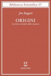 ORIGINI La storia scientifica della creazione di Jim Baggott