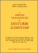 LE ORIGINI TRAUMATICHE DEI DISTURBI ALIMENTARI di Johan Vanderlinden, Walter Vandereycken