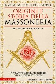 ORIGINI E STORIA DELLA MASSONERIA Il Tempio e la Loggia di Michael Baigent, Richard Leigh