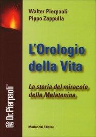 OROLOGIO DELLA VITA La storia del miracolo della Melatonina di Walter Pierpaoli, Pippo Zappulla