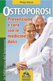 OSTEOPOROSI (EBOOK) Prevenzione e cura con le medicine dolci di Philip Kéros