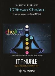 L'OTTAVO CHAKRA - IL DONO SEGRETO DEGLI ARTISTI Manuale completo di istruzioni pratiche per l'uso delle 8 pietre chakra di Marianna Tartaglia