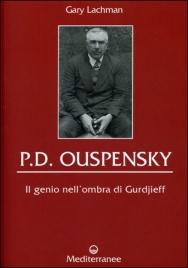 P.D. OUSPENSKY - IL GENIO NELL'OMBRA DI GURDJIEFF di Gary Lachman