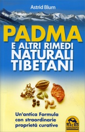 PADMA E ALTRI RIMEDI NATURALI TIBETANI Un'antica formula con straordinarie facoltà curative di Astrid Blum