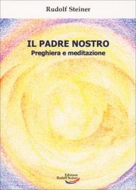IL PADRE NOSTRO Preghiera e Meditazione di Rudolf Steiner