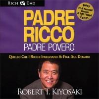 PADRE RICCO PADRE POVERO - AUDIOLIBRO 6 CD AUDIO Quello che i ricchi insegnano ai figli sul denaro di Robert T. Kiyosaki