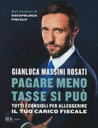 PAGARE MENO TASSE SI PUò Tutti i consigli per alleggerire il tuo carico fiscale di Gianluca Massini Rosati