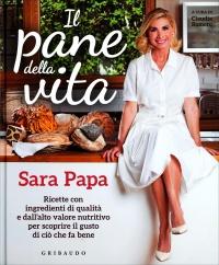 IL PANE DELLA VITA Ricette con ingredienti di qualità e dall'alto valore nutritivo per scoprire il gusto di ciò che fa bene di Sara Papa