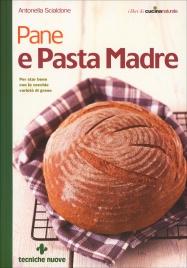 PANE E PASTA MADRE Per star bene con le vecchie varietà di grano di Antonella Scialdone