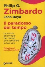 IL PARADOSSO DEL TEMPO La nuova psicologia del tempo che cambierà la tua vita di Philip Zimbardo, John Boyd