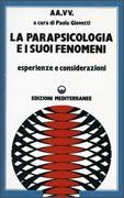 LA PARAPSICOLOGIA E I SUOI FENOMENI Esperienze e considerazioni di Paola Giovetti