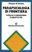 PARAPSICOLOGIA DI FRONTIERA Scienza e umanesimo. La quarta via di Giorgio Di Simone