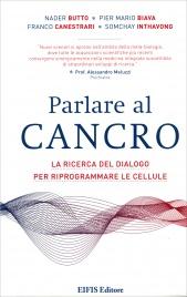 PARLARE AL CANCRO La Ricerca del dialogo per riprogrammare le cellule di Nader Butto, Pier Mario Biava, Franco Canestrari