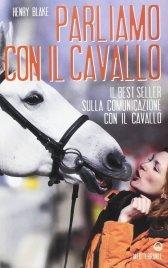 PARLIAMO CON IL CAVALLO Il best seller sulla comunicazione con il cavallo di Henry Blake