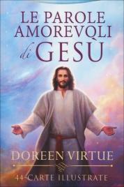 LE PAROLE AMOREVOLI DI GESù - 44 CARTE ILLUSTRATE di Doreen Virtue