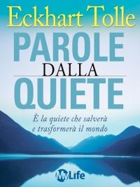 PAROLE DALLA QUIETE (EBOOK) É la quiete che salverà e trasformerà il mondo di Eckhart Tolle