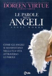 LE PAROLE DEGLI ANGELI Come gli angeli si manifestano nella tua vita attraverso le parole di Doreen Virtue, Grant Virtue