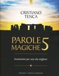 PAROLE MAGICHE 5 Incantesimi per una vita migliore di Cristiano Tenca