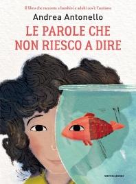 LE PAROLE CHE NON RIESCO A DIRE Il libro che racconta a bambini e adulti cos'è l'autismo di Andrea Antonello