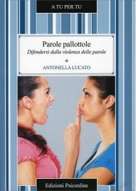PAROLE PALLOTTOLE Difendersi dalla violenza delle parole di Antonella Lucato