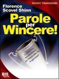 PAROLE PER WINCERE (EBOOK) Le parole sono formule di potere per Vincere nella vita, in ogni campo! di Florence Scovel Shinn