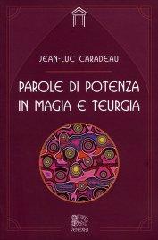 PAROLE DI POTENZA IN MAGIA E TEURGIA di Jean-Luc Caradeau