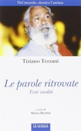 LE PAROLE RITROVATE Nel mondo, dentro l'anima di Tiziano Terzani