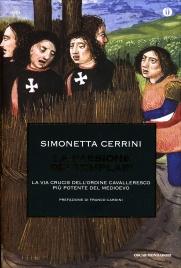 LA PASSIONE DEI TEMPLARI La via crucis dell'ordine cavalleresco più potente del medioevo di Simonetta Cerrini