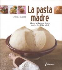 LA PASTA MADRE 64 ricette illustrate di pane, dolci e stuzzichini salati di Antonella Scialdone