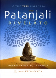 PATANJALI RIVELATO La vera voce dello Yoga. Gli Yoga Sutra secondo gli insegnamenti di Paramhansa Yogananda di Swami Kriyananda