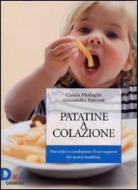 PATATINE A COLAZIONE Prevenire e combattere il sovrappeso dei nostri bambini di Cinzia Medaglia, Alessandra Turconi