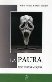 LA PAURA Se la conosci la superi di Walter Ferrero, Marta Residori
