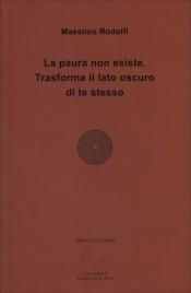 LA PAURA NON ESISTE Trasforma il lato oscuro di te stesso di Massimo Rodolfi