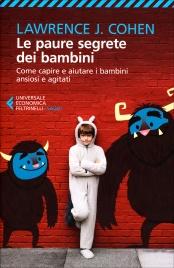 LE PAURE SEGRETE DEI BAMBINI Come capire e aiutare i bambini ansiosi e agitati di Lawrence J. Cohen
