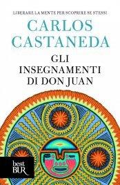 GLI INSEGNAMENTI DI DON JUAN (EBOOK) Liberare la mente per scoprire se stessi di Carlos Castaneda