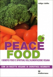 PEACE FOOD I benefici fisici e spirituali dell'alimentazione vegana di Ruediger Dahlke