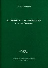 LA PEDAGOGIA ANTROPOSOFICA E LE SUE PREMESSE di Rudolf Steiner
