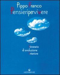 PENSIERI PER VIVERE Itinerario di evoluzione interiore - Seconda edizione di Pippo Franco