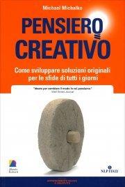 PENSIERO CREATIVO Come sviluppare soluzioni originali per le sfide di tutti i giorni di Michael Michalko