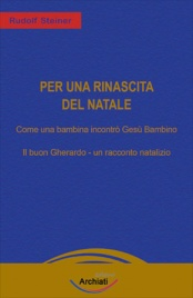 PER UNA RINASCITA DEL NATALE Come una bimba incontrò Gesù Bambino - Il buon Gherardo di Rudolf Steiner