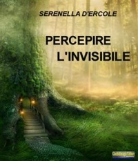 PERCEPIRE L'INVISIBILE (EBOOK) di Serenella D'Ercole