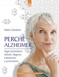 PERCHé ALZHEIMER (EBOOK) Segni premonitori, sintomi, diagnosi, trattamento e prevenzione di Marie Gendron