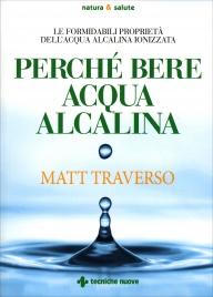 PERCHé BERE L'ACQUA ALCALINA Le formidabili proprietà dell'acqua alcalina ionizzata di Matt Traverso